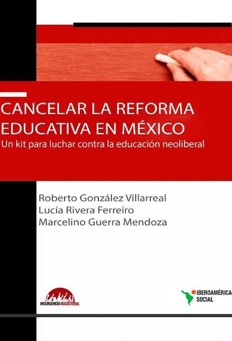 Cancelar la reforma educativa en México. Un kit para luchar contra la educación neoliberal