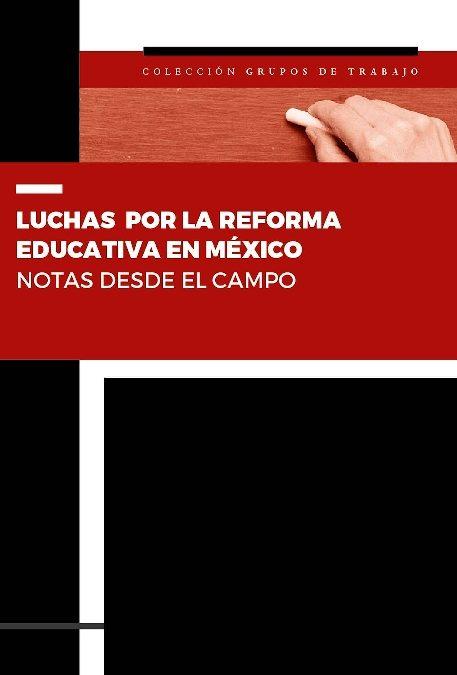 Luchas por la reforma educativa en México. Notas desde el campo